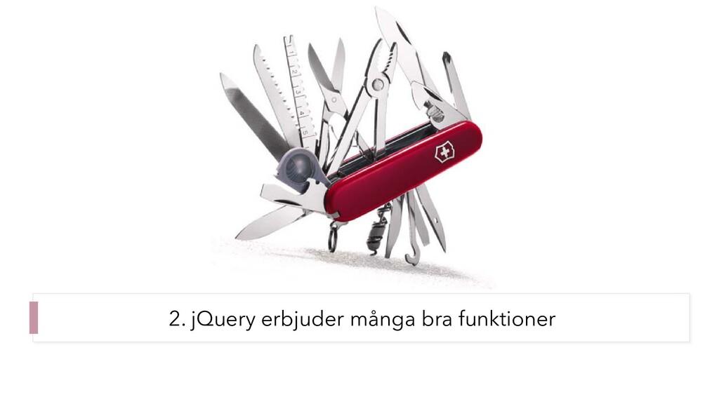 2. jQuery erbjuder många bra funktioner