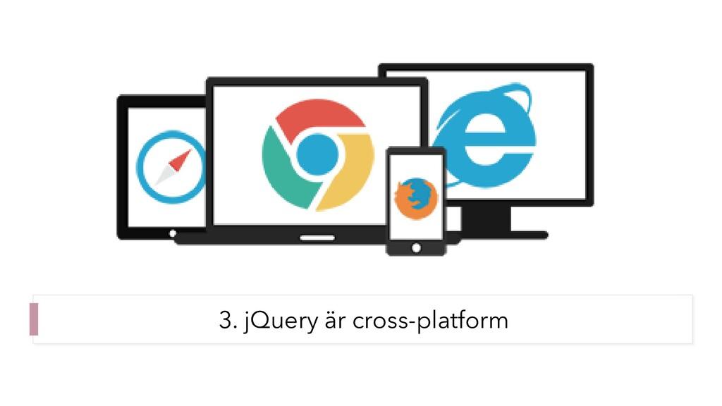 3. jQuery är cross-platform