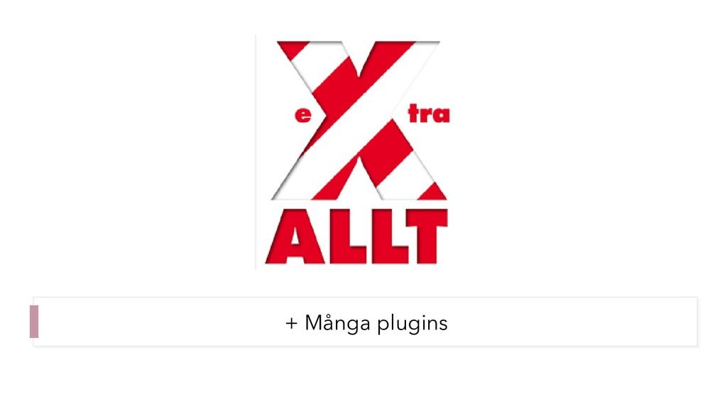 + Många plugins