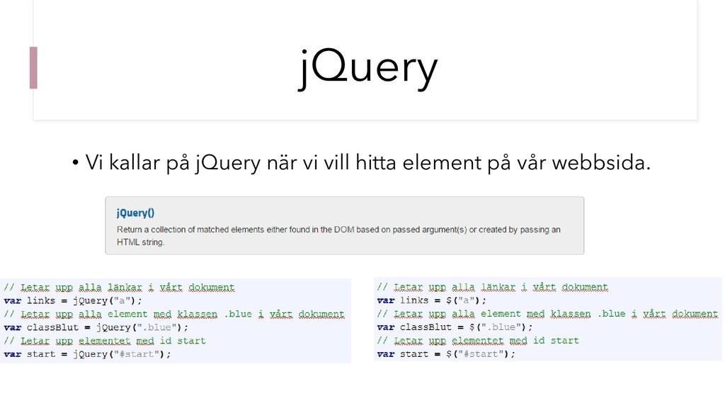 jQuery • Vi kallar på jQuery när vi vill hitta ...