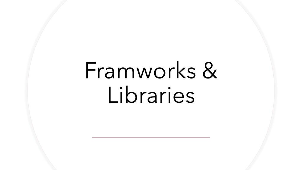 Framworks & Libraries