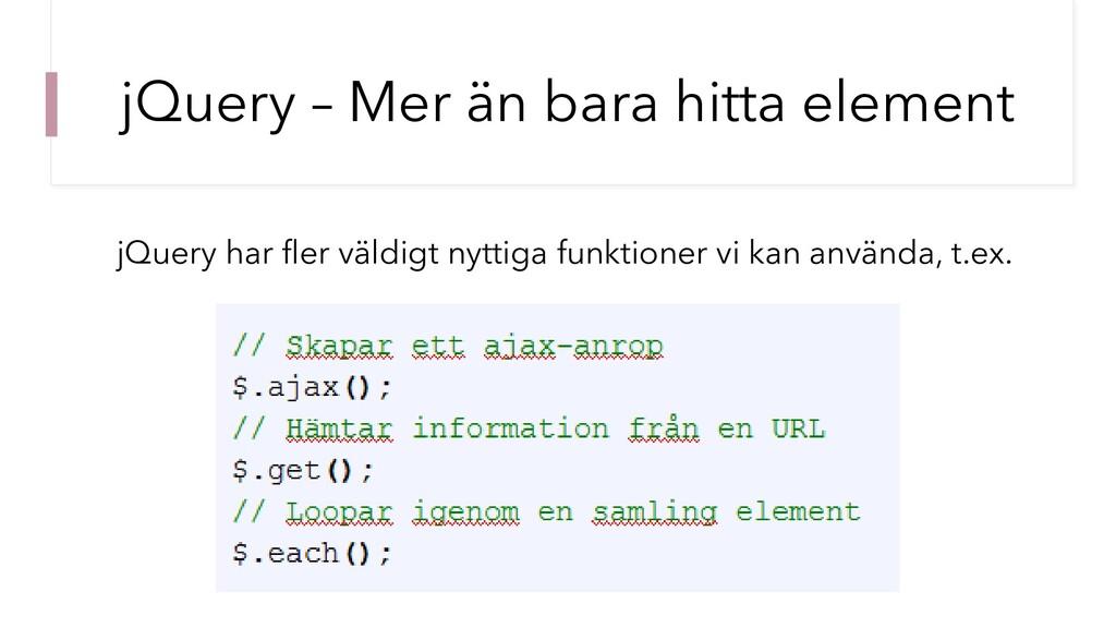 jQuery – Mer än bara hitta element jQuery har f...