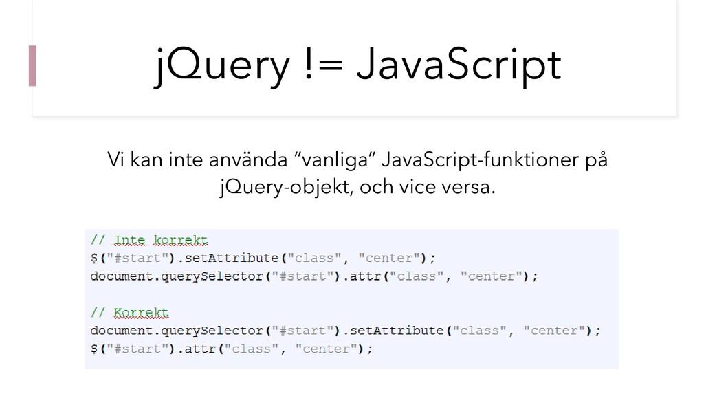 """jQuery != JavaScript Vi kan inte använda """"vanli..."""