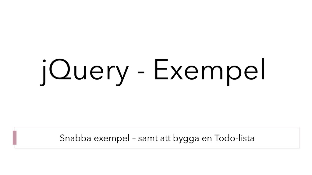 jQuery - Exempel Snabba exempel – samt att bygg...