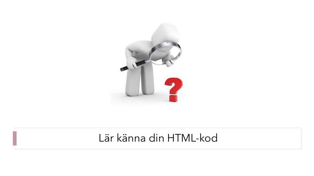 Lär känna din HTML-kod
