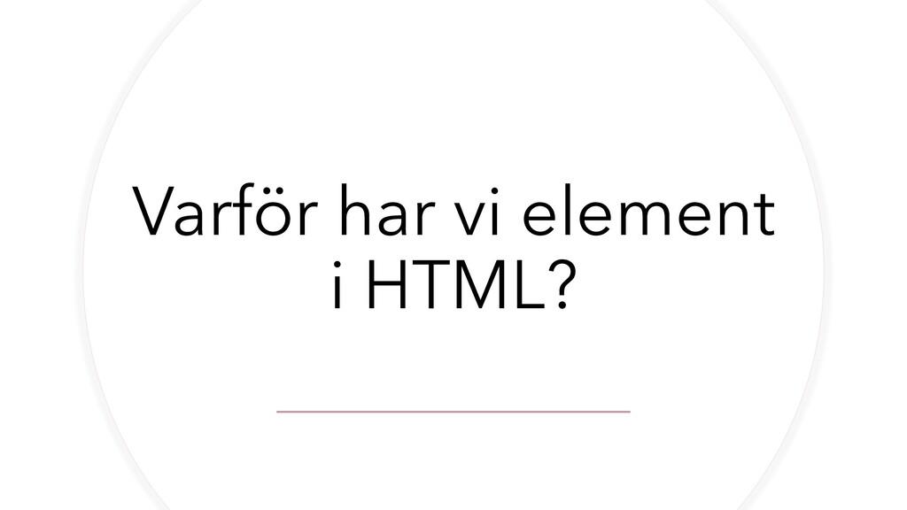 Varför har vi element i HTML?