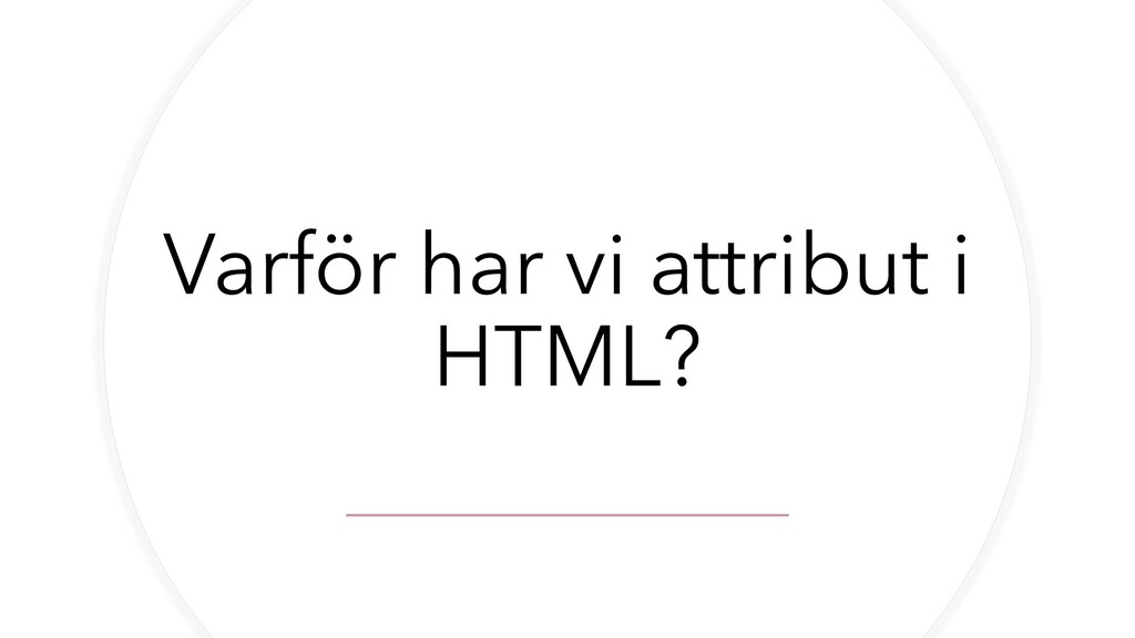 Varför har vi attribut i HTML?