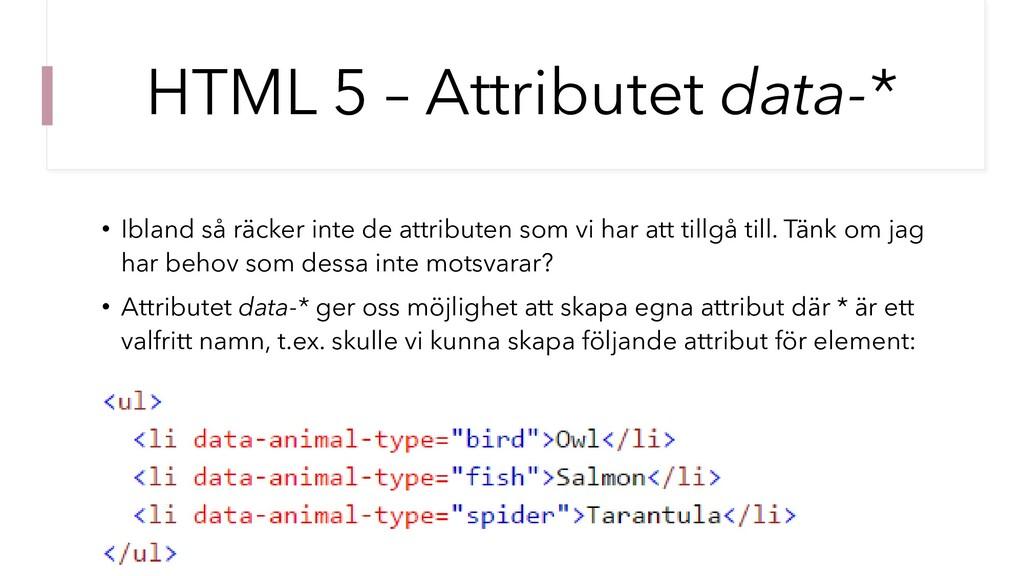 HTML 5 – Attributet data-* • Ibland så räcker i...