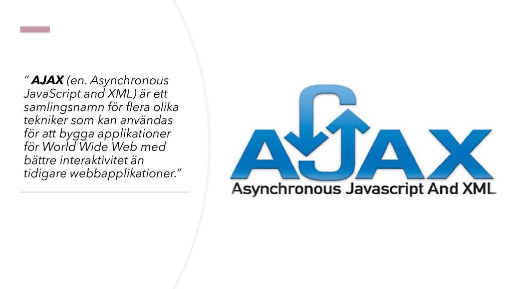 """"""" AJAX (en. Asynchronous JavaScript and XML) är..."""