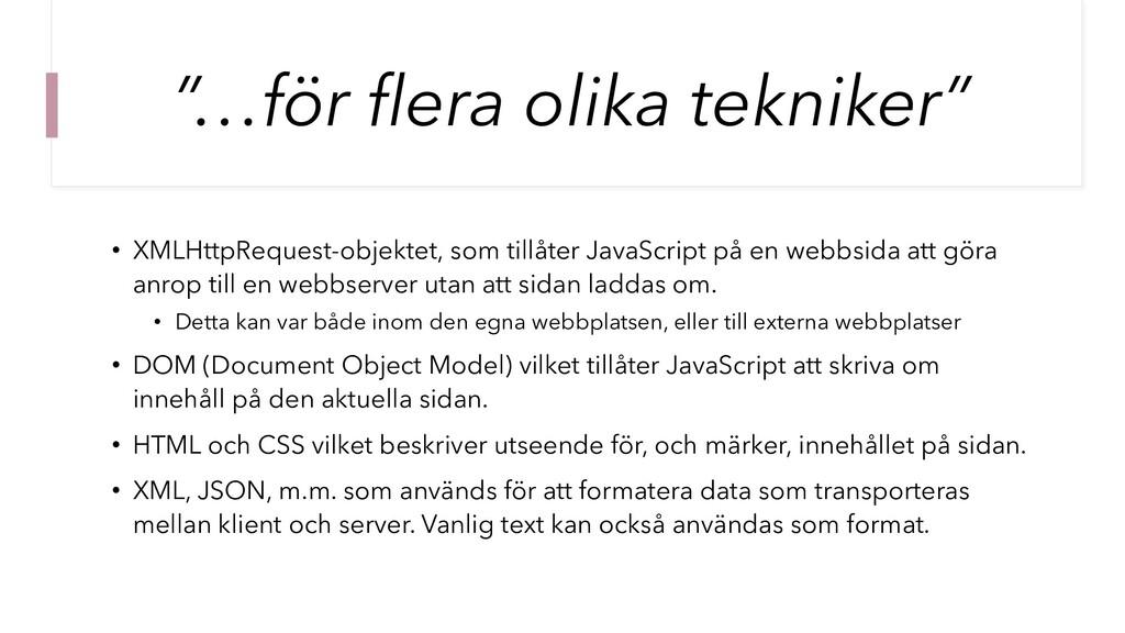 """""""…för flera olika tekniker"""" • XMLHttpRequest-ob..."""