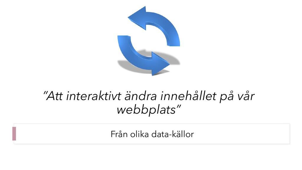 """""""Att interaktivt ändra innehållet på vår webbpl..."""