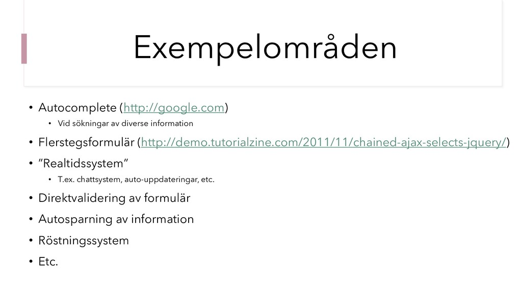 Exempelområden • Autocomplete (http://google.co...