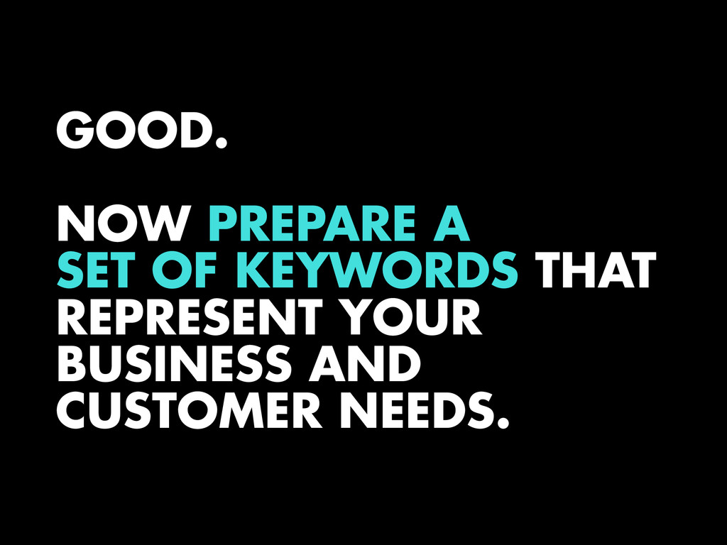 GOOD. ! NOW PREPARE A SET OF KEYWORDS THAT REPR...