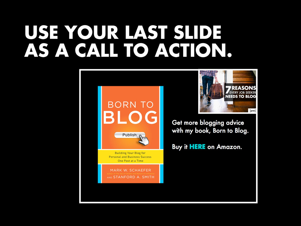 USE YOUR LAST SLIDE AS A CALL TO ACTION.