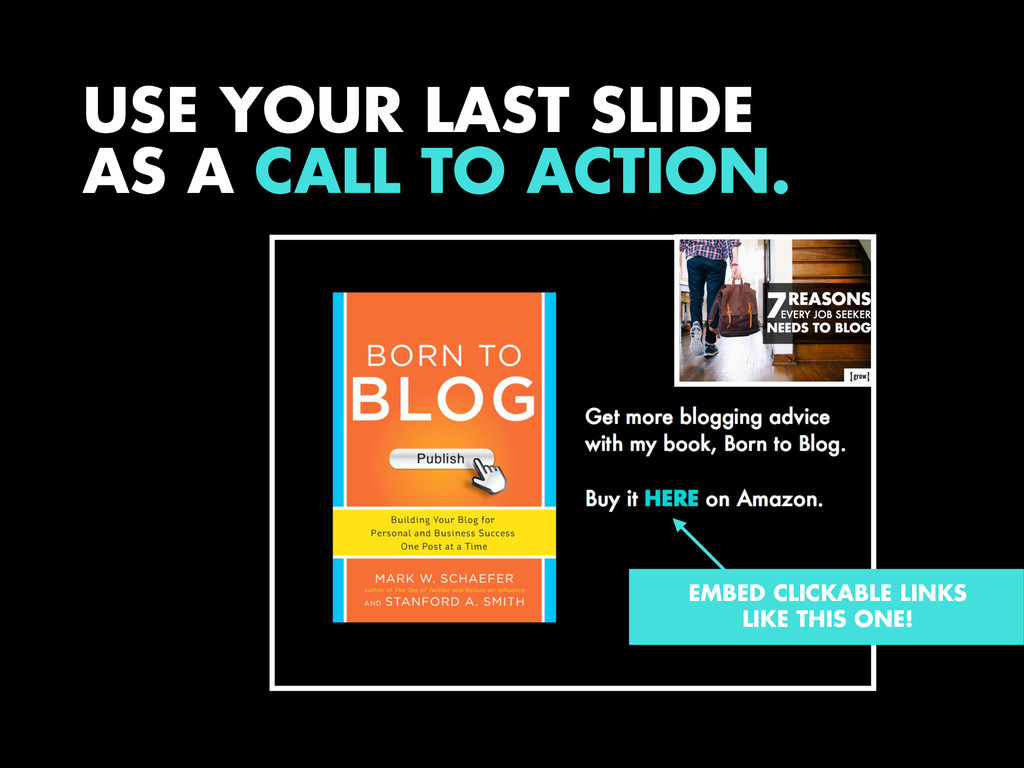 USE YOUR LAST SLIDE AS A CALL TO ACTION. EMBED ...
