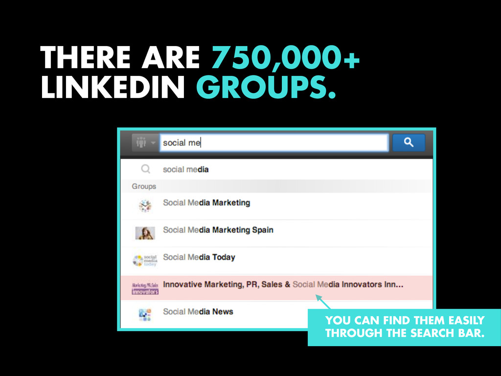 THERE ARE 750,000+ LINKEDIN GROUPS. YOU CAN FIN...