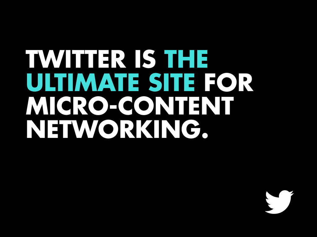 TWITTER IS THE ULTIMATE SITE FOR MICRO-CONTENT ...