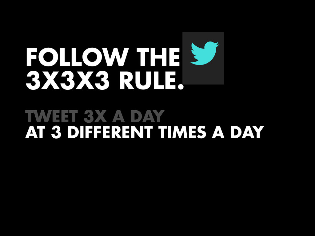FOLLOW THE 3X3X3 RULE. ! AT 3 DIFFERENT TIMES A...