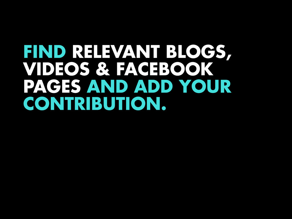 FIND RELEVANT BLOGS, VIDEOS & FACEBOOK PAGES AN...
