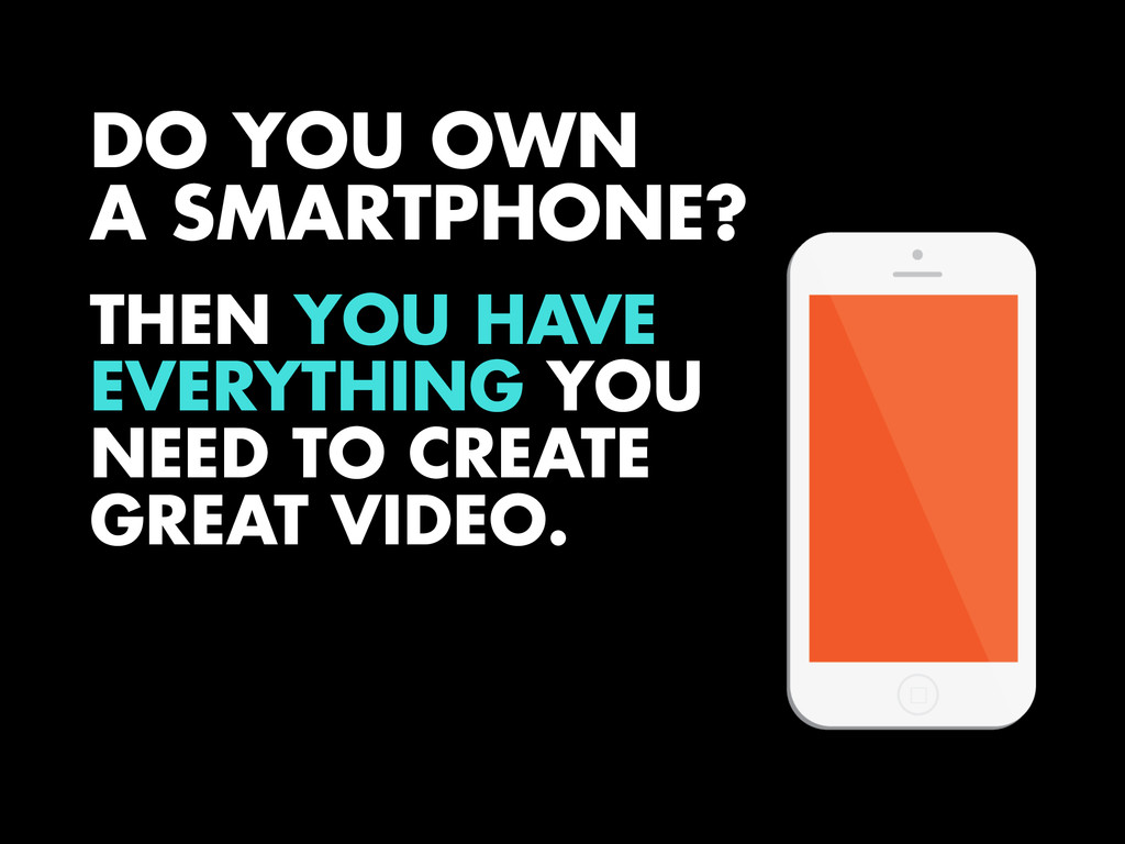 DO YOU OWN A SMARTPHONE? THEN YOU HAVE EVERYTHI...