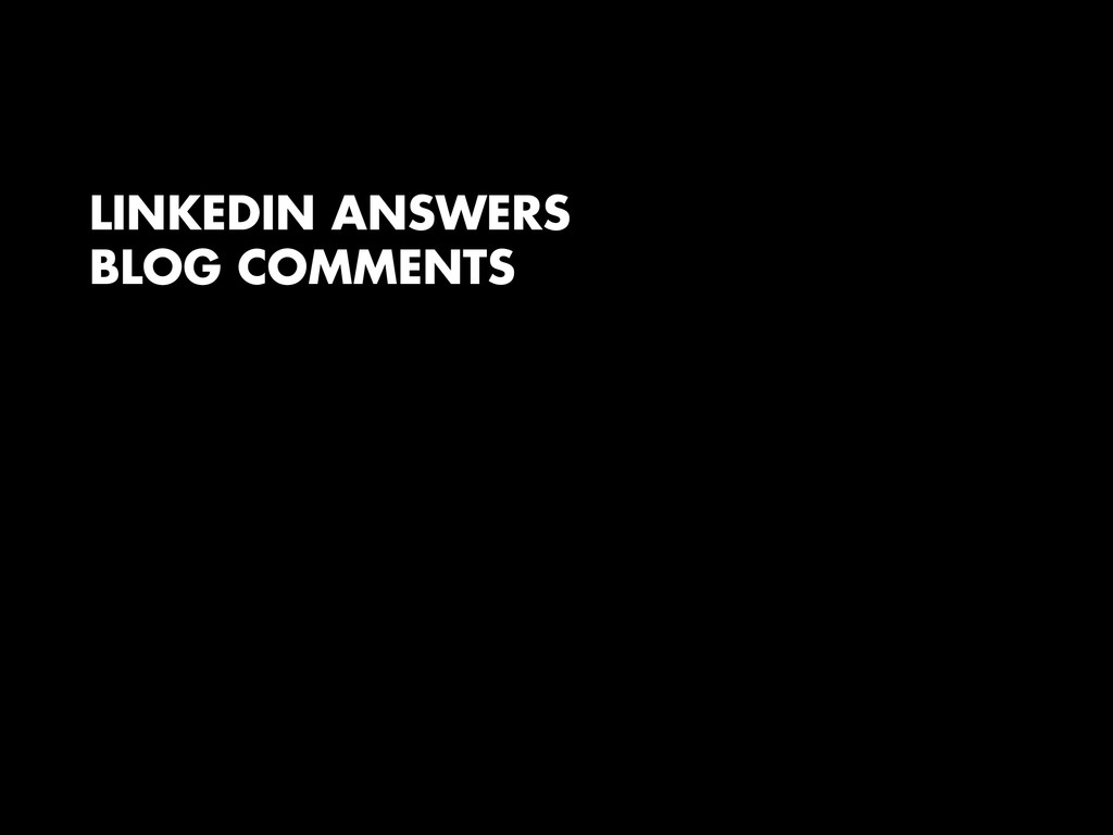 LINKEDIN ANSWERS BLOG COMMENTS ! !