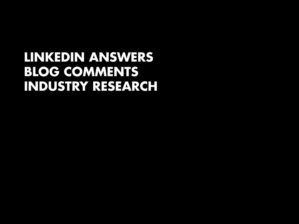 LINKEDIN ANSWERS BLOG COMMENTS INDUSTRY RESEARC...