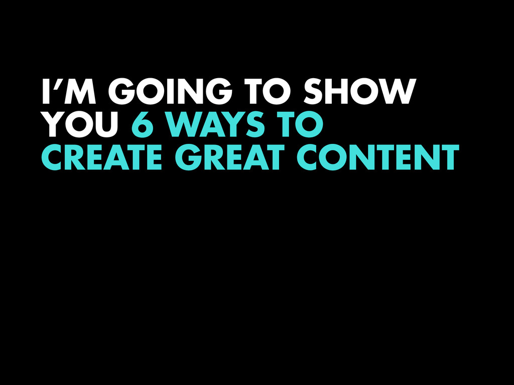 I'M GOING TO SHOW YOU 6 WAYS TO CREATE GREAT CO...