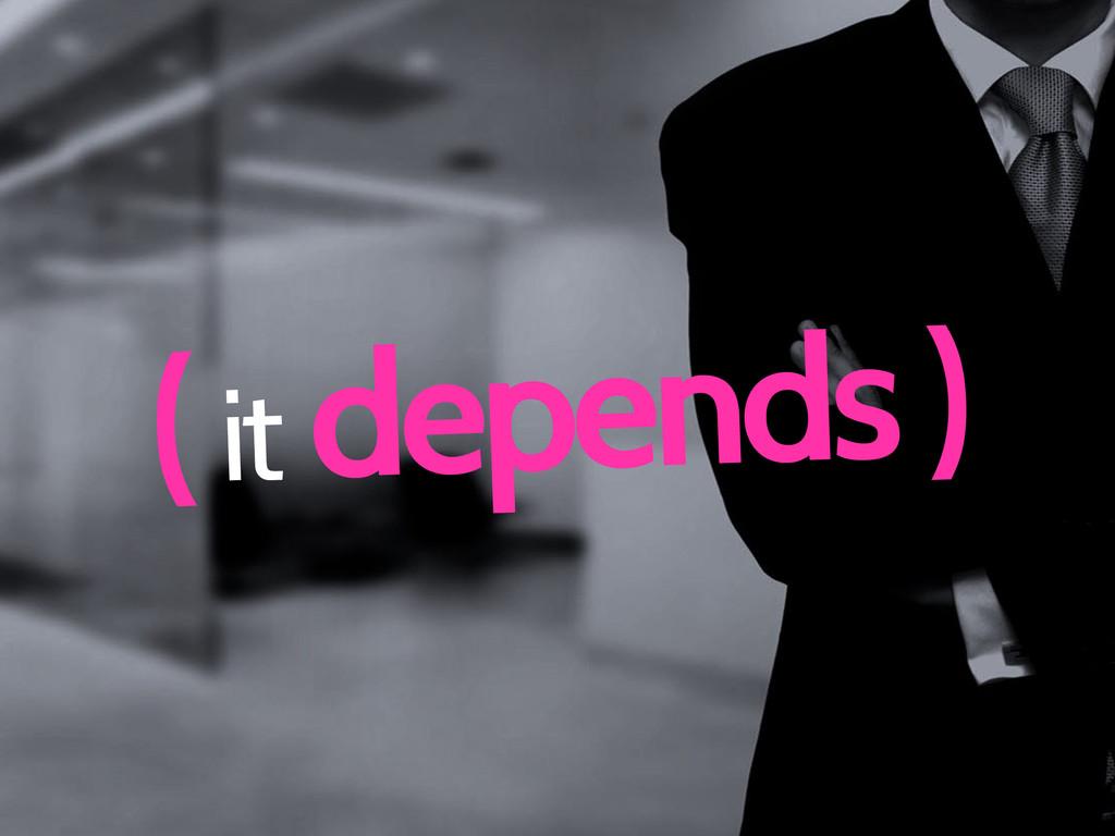 ( it depends )