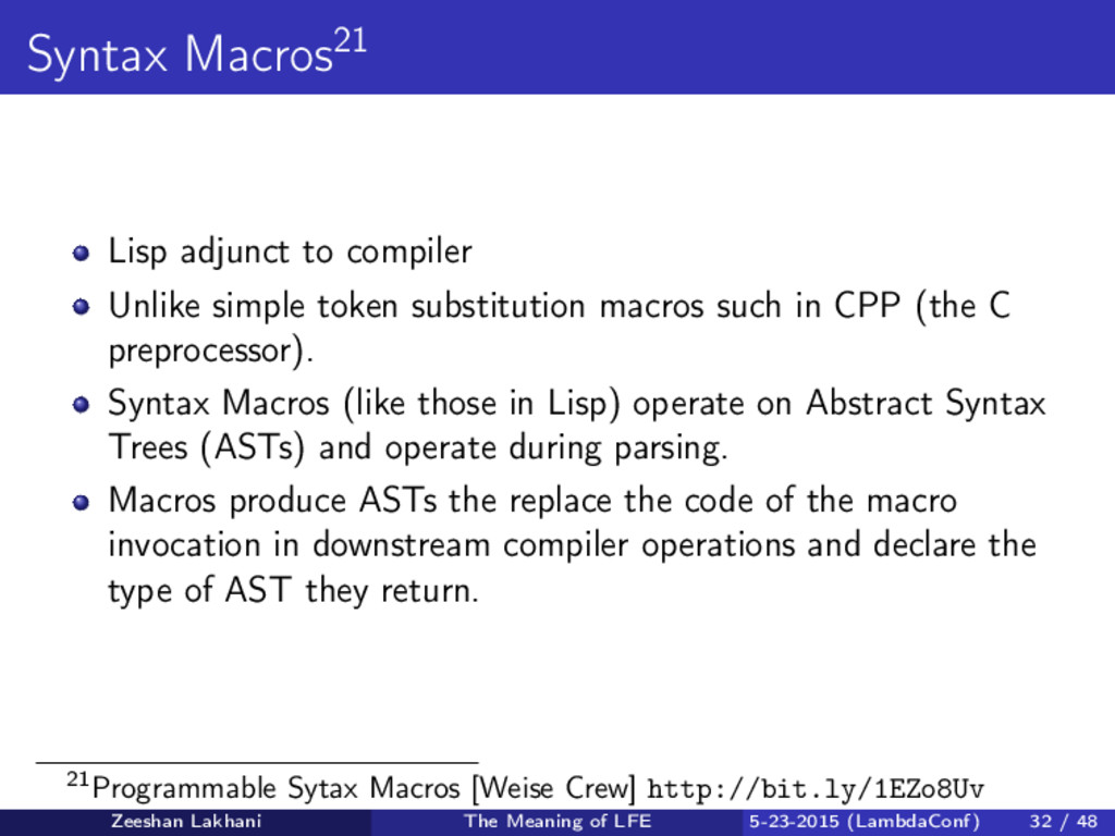 Syntax Macros21 Lisp adjunct to compiler Unlike...