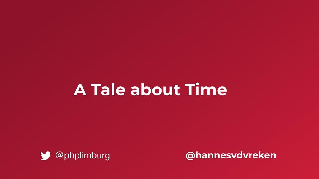 A Tale about Time @hannesvdvreken @phplimburg
