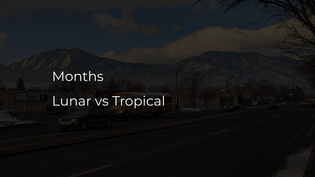 Months Lunar vs Tropical