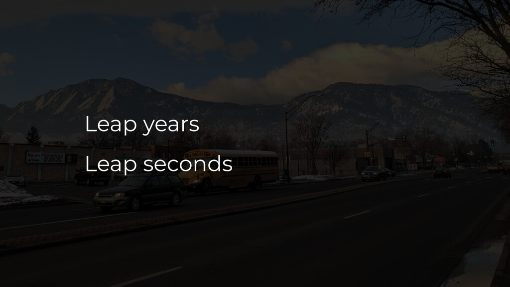 Leap years Leap seconds