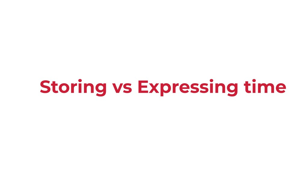 Storing vs Expressing time