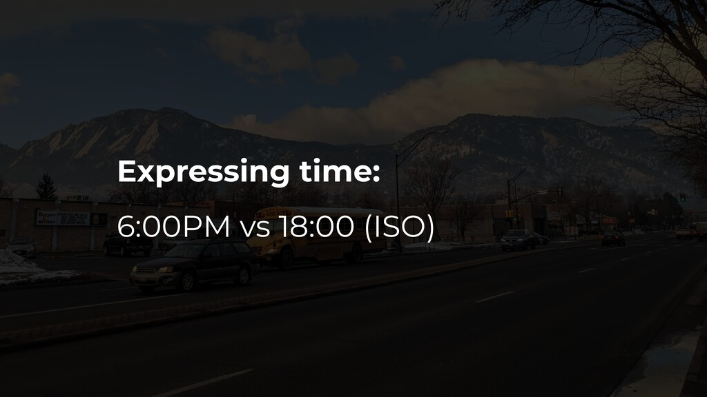 Expressing time: 6:00PM vs 18:00 (ISO)