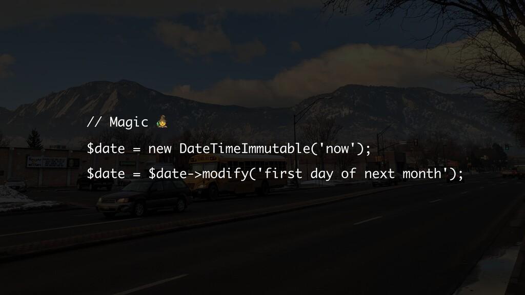 // Magic  $date = new DateTimeImmutable('now');...