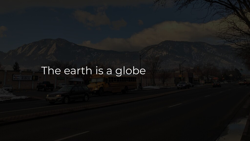 The earth is a globe