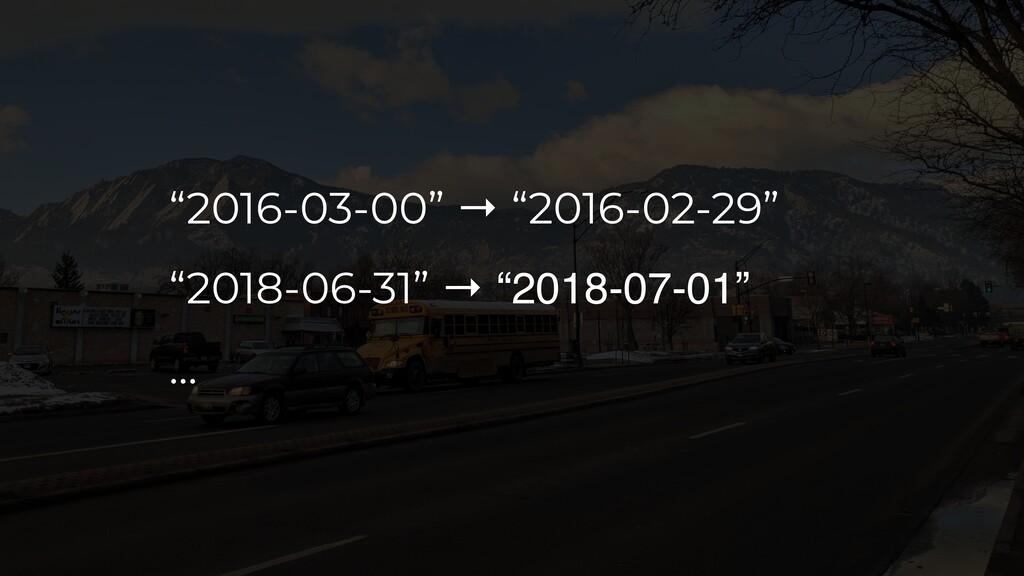 """2016-03-00"" → ""2016-02-29"" ""2018-06-31"" → ""201..."
