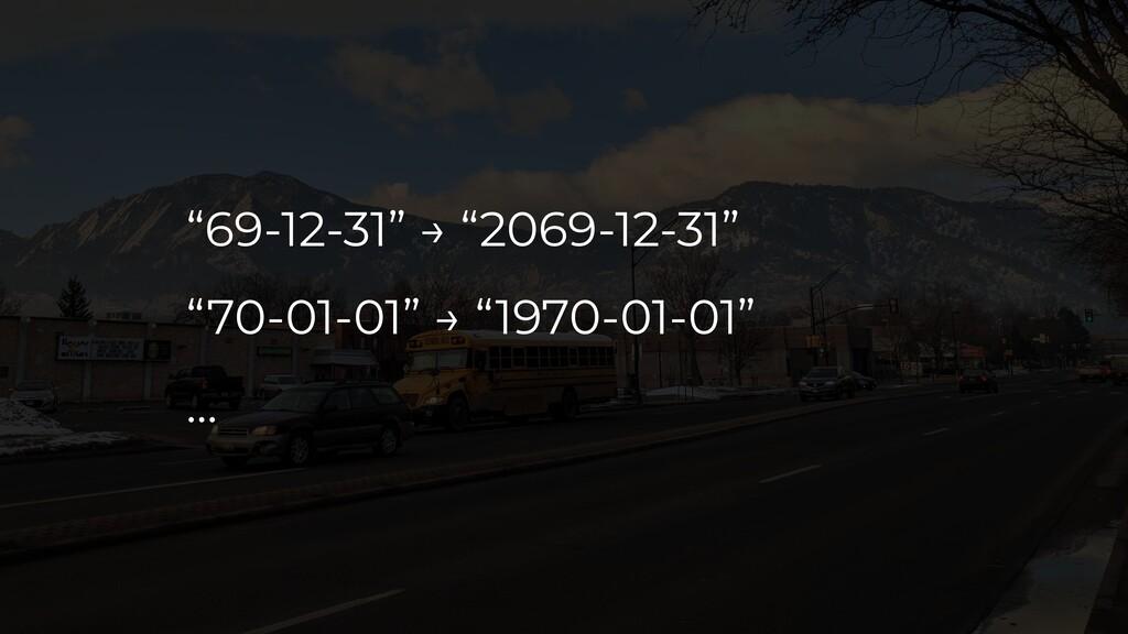 """69-12-31"" → ""2069-12-31"" ""70-01-01"" → ""1970-01..."
