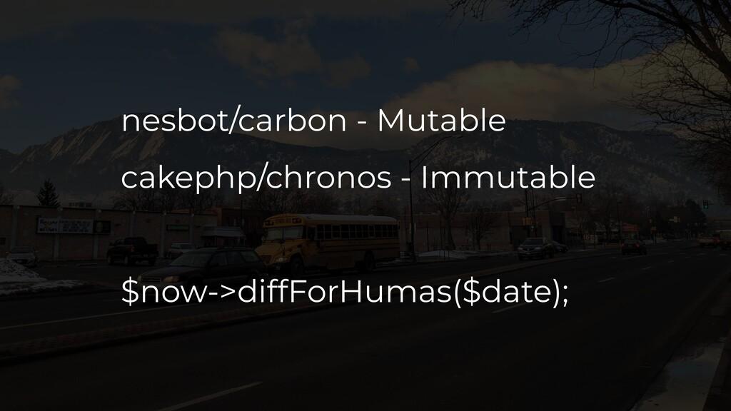 nesbot/carbon - Mutable cakephp/chronos - Immut...