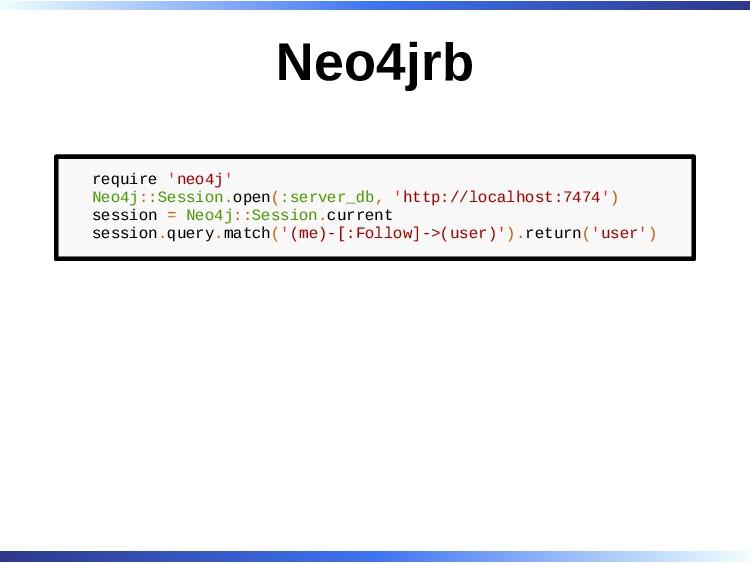 Neo4jrb require 'neo4j' Neo4j::Session.open(:se...