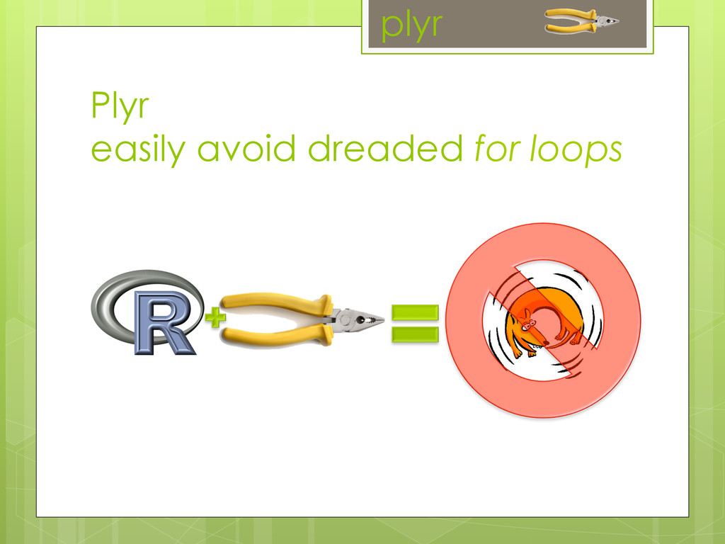 plyr Plyr easily avoid dreaded for loops