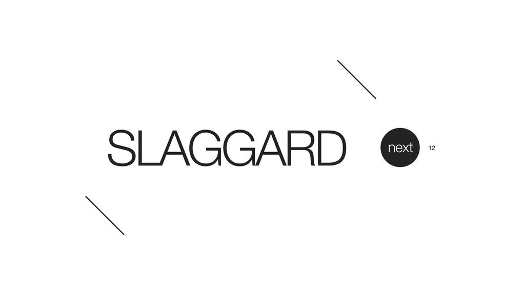 SLAGGARD next 12