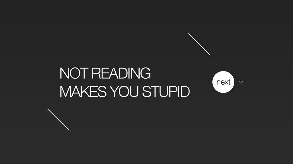 NOT READING MAKES YOU STUPID next 17