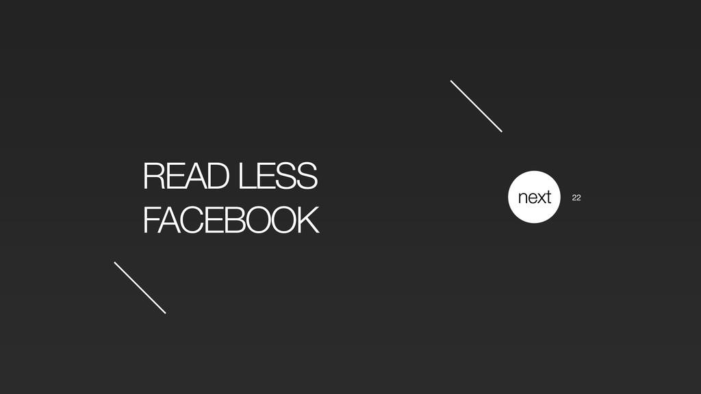 READ LESS FACEBOOK next 22