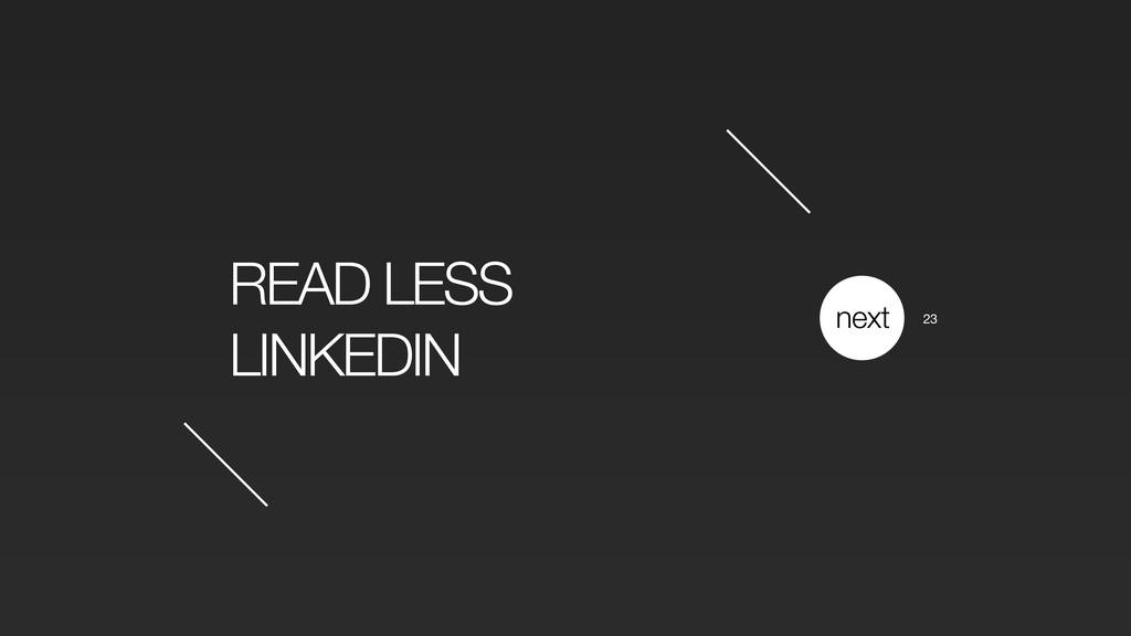 READ LESS LINKEDIN next 23