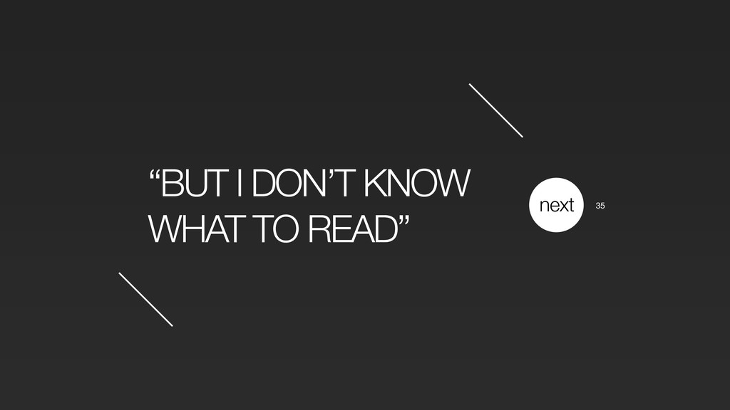 """BUT I DON'T KNOW WHAT TO READ"" next 35"