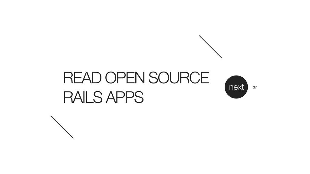 READ OPEN SOURCE RAILS APPS next 37