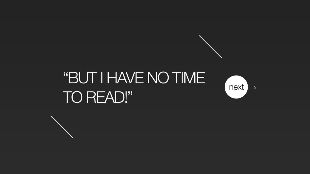"""BUT I HAVE NO TIME TO READ!"" next 5"