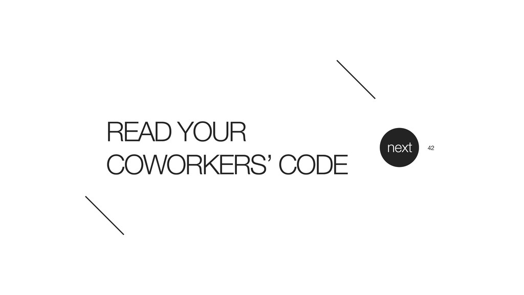 READ YOUR COWORKERS' CODE next 42