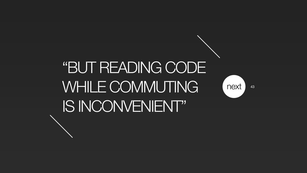 """BUT READING CODE WHILE COMMUTING IS INCONVENIE..."